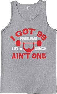 I Got 99 Problems But A Bench Aint One - Gym Men's Tank Top