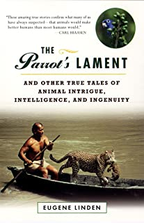 The Parrot's Lament: And Other True Tales of Animal Intrigue, Intelligence, and Ingenuity