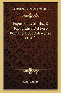 Esposizione Storica E Topografica Del Foro Romano E Sue Adiacenze (1845)