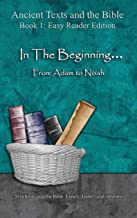 In The Beginning... From Adam to Noah - Easy Reader Edition: Synchronizing the Bible, Enoch, Jasher, and Jubilees (Ancient Texts and the Bible: Book 1)