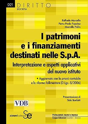 I patrimoni e i finanziamenti destinati nelle S.p.A.: Interpretazione e aspetti applicativi del nuovo istitutoAggiornato con la prassi contabile e la riforma ... (D.Lgs. 5/2006) (Diritto-Società)