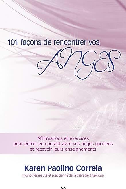 101 façons de rencontrer vos anges: Affirmations et exercices pour entrer en contact avec vos anges gardiens et recevoir leurs enseignements