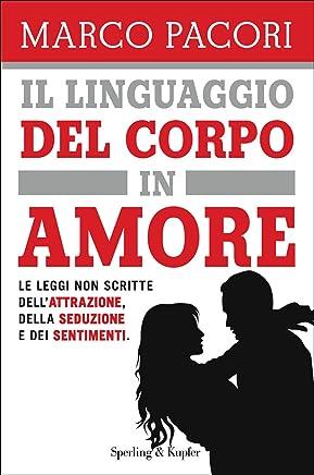 Il linguaggio del corpo in amore: Le leggi non scritte dellattrazione, della seduzione e dei sentimenti (I grilli)