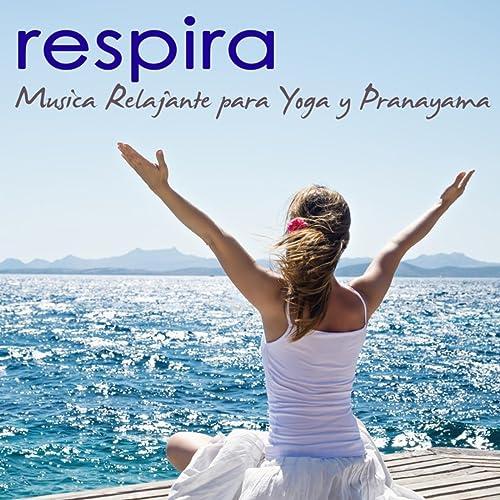 Respira - Musica Relajante para Yoga y Pranayama, Olas del ...