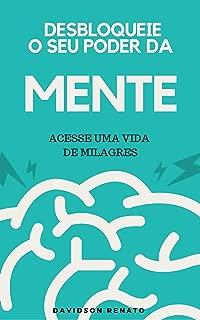 Desbloqueie o Seu Poder da Mente: Acesse Uma Vida de Milagres (Portuguese Edition)