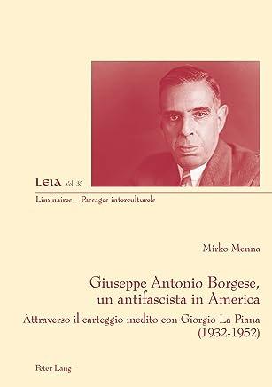 Giuseppe Antonio Borgese, un antifascista in America: Attraverso il carteggio inedito con Giorgio La Piana (19321925) (Liminaires – Passages interculturels Vol. 35)