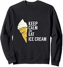 Keep Calm And Eat Ice Cream Sweet Flavor Tasty Sweatshirt