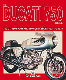 The Ducati 750 Bible: 750 GT, 750 Sport and 750 Super Sport 1971 to 1978