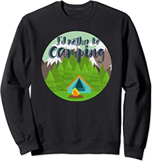 Camp Design I'd Rather be Camping with tent and campfire Sweatshirt
