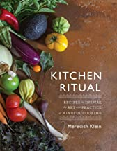Kitchen Ritual: Recipes to Inspire the Art and Practice of Mindful Cooking