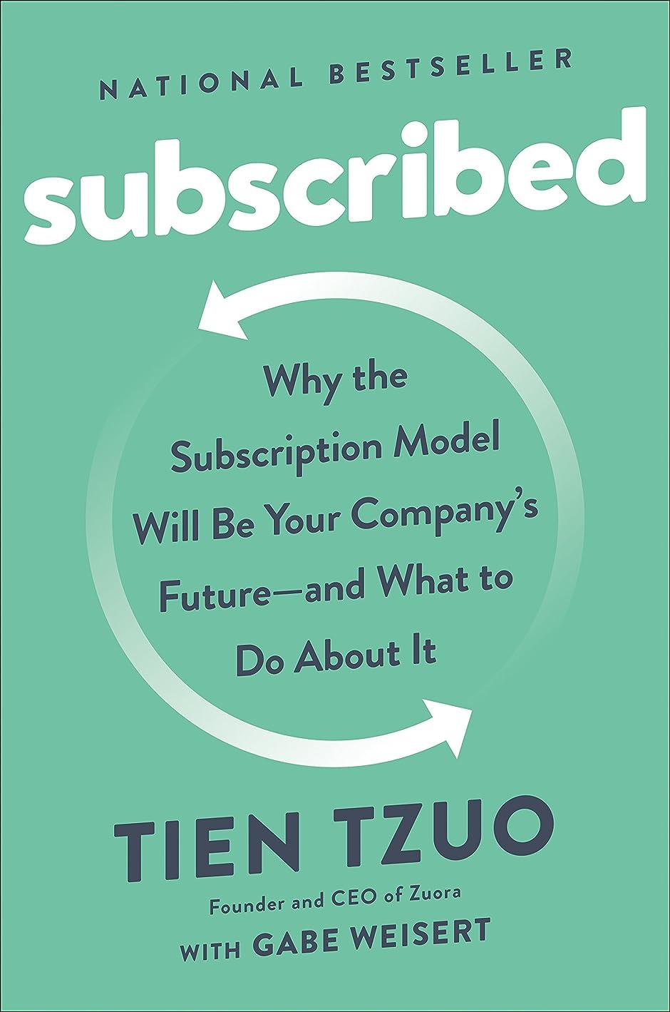 お酢抜本的な放つSubscribed: Why the Subscription Model Will Be Your Company's Future - and What to Do  About It (English Edition)