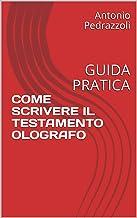 COME SCRIVERE IL TESTAMENTO OLOGRAFO: GUIDA PRATICA (Italian Edition)