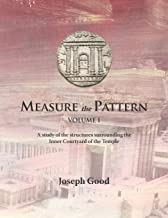 Measure The Pattern - Volume 1: A study of the structures surrounding the Inner Courtyard of the Temple