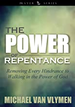 The Power of Repentance: Removing Every Hindrance to Walking in the Power of God (Prayer Series Book 1)