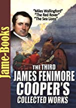 The Third  James Fenimore Cooper's Collected Works: The Sea Lions, The Red Rover, The Headsman, Wyandotte, and More ( 10 Works )