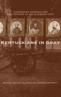 Kentuckians in Gray: Confederate Generals and Field Officers of the Bluegrass State