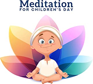 Meditation for Children's Day: Yoga for Kids, Pure Meditation, Happy Melodies, Zen, Music for Fun, Meditation Music Zone, Relaxed Baby, Lullabies for Deep Meditation