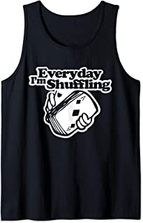Everyday I'm Shuffling T-Shirt funny saying novelty poker Tank Top