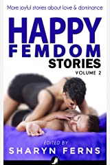 Happy Femdom Stories Volume 2: More joyful stories of finding love & dominance Kindle Edition