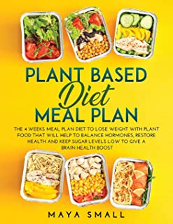 Plant Based Diet Meal Plan: The 4 Weeks Meal Plan Diet to Lose Weight with Plant Food That Will Help to Balance Hormones, ...