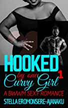 HOOKED by one CURVY GIRL: A BWWM SEXY ROMANCE (Curvy Girl Romance Book 1)