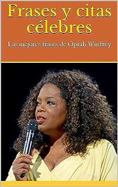 Frases y citas célebres: Las mejores frases de Oprah Winfrey (Spanish Edition)