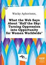 Wacky Aphorisms, What the Web Says about Half the Sky: Turning Oppression Into Opportunity for Women Worldwide