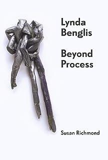 Lynda Benglis: Beyond Process (International Library of Modern and Contemporary Art)