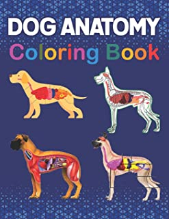 Dog Anatomy Coloring Book: The New Surprising Magnificent Learning Structure For Veterinary Anatomy Students. Animal Anato...