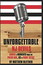 UNFORGETTABLE DEVILS: GAMES & MOMENTS FROM THE PRESS BOX, ICE & FRONT OFFICE