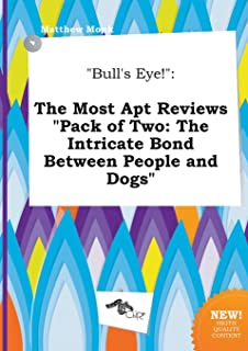 Bull's Eye!: The Most Apt Reviews Pack of Two: The Intricate Bond Between People and Dogs