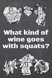 What kind of wine goes with squats?: Fitness Motivation Workout Dot Grid Notebook, Journal or Planner | Funny Weightlifting, Bodybuilding Athlete Gift Idea | Gym Diary | 110 dotted Pages
