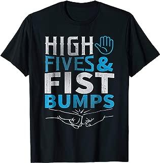 High Fives and Fist Bumps Shirt!