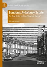 London's Aylesbury Estate: An Oral History of the 'Concrete Jungle' (Palgrave Studies in Oral History)