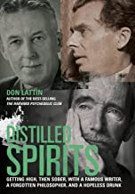 Distilled Spirits: Getting High, Then Sober, with a Famous Writer, a Forgotten Philosopher, and a Hopeless Drunk