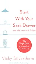 Start with Your Sock Drawer: The Simple Guide to Living a Less Cluttered Life