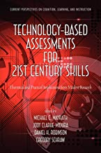 Technology-Based Assessments for 21st Century Skills: Theoretical and Practical Implications from Modern Research (Current Perspectives on Cognition, Learning and Instruction)