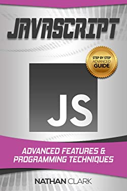 JavaScript: Advanced Features and Programming Techniques (Step-By-Step JavaScript Book 3)