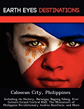 Caloocan City, Philippines: Including its History, Barangay Bagong Silang, Ever Gotesco Grand Central Mall, The Monument of Philippine Revolutionary Andres Bonifacio, and More