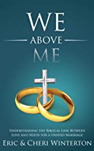 We Above Me: Understanding the Biblical Link Between Love And Needs For A Unified Marriage