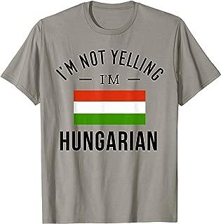 Funny I'm Not Yelling I'm Hungarian T-Shirt
