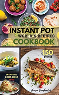 Instant Pot World's Recipes Cookbook: The Only Complete Pocket-Size Cookbook for Enjoying and Sharing the World's Best Hom...