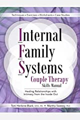 Internal Family Systems Couple Therapy Skills Manual: Healing Relationships with Intimacy From the Inside Out Kindle Edition