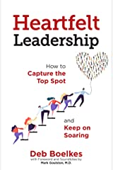 Heartfelt Leadership: How to Capture the Top Spot and Keep on Soaring Kindle Edition