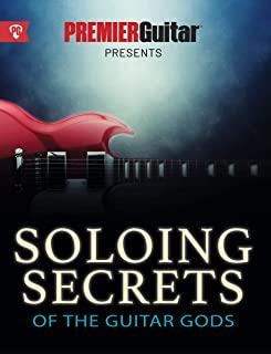 Soloing Secrets of the Guitar Gods: Get Inside the Techniques & Styles of the Greatest Rock Guitarists Ever (Premier Guitar Guides Book 1)