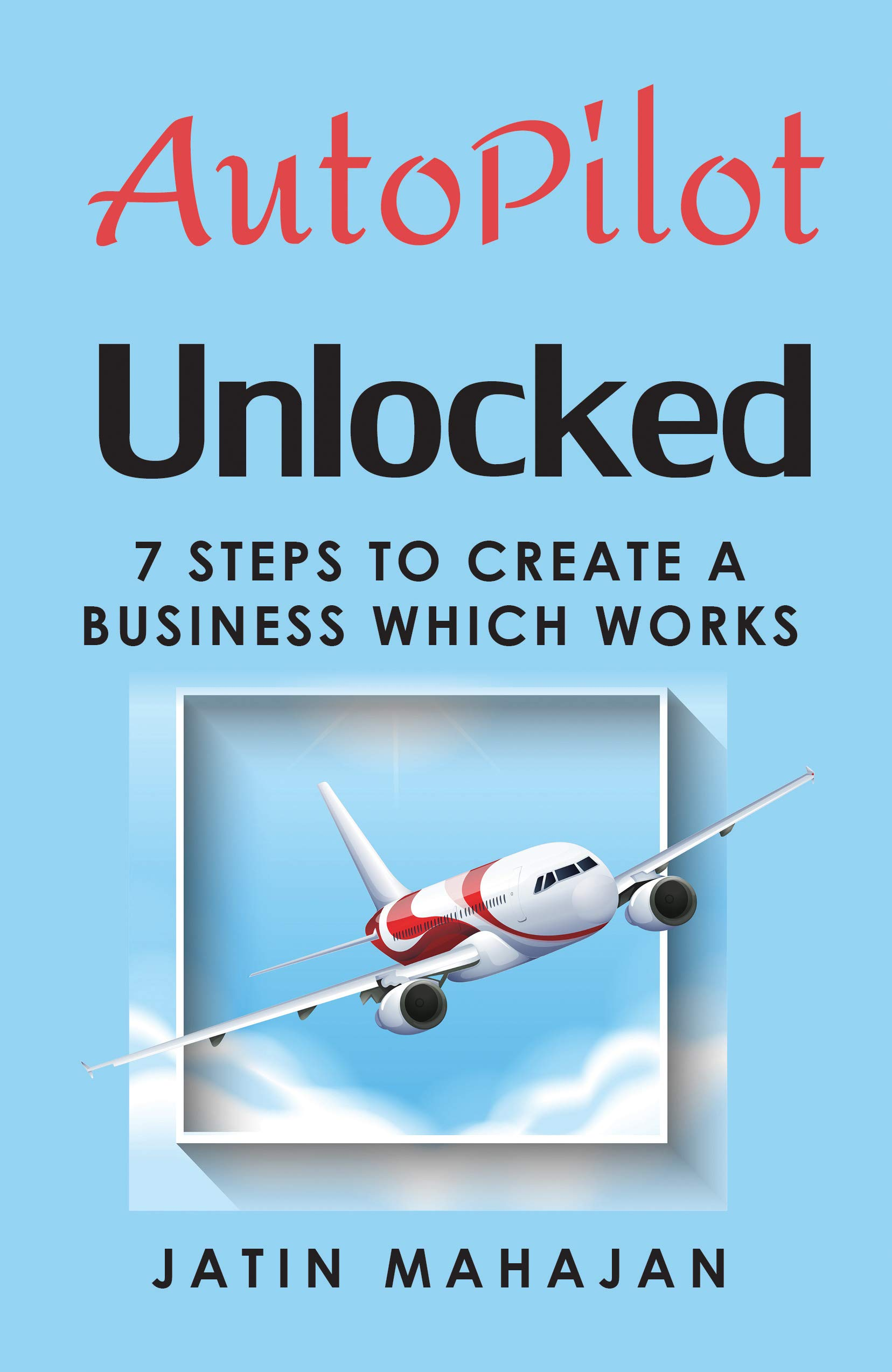 AutoPilot Unlocked: 7 Steps To Create A Business Which Works