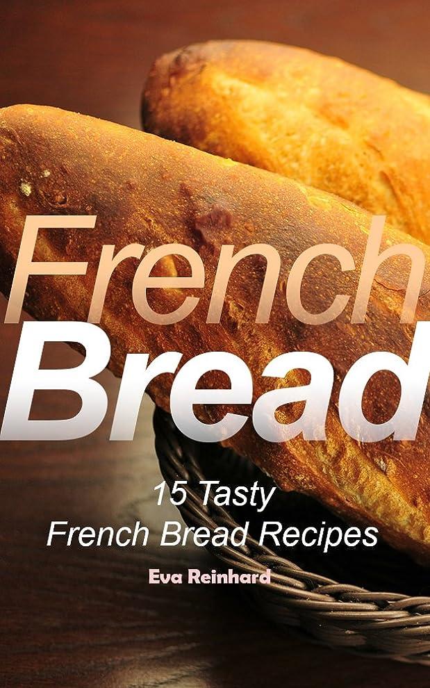 聖なる意図的雪のFrench Bread: 15 Tasty French Bread Recipes (Baking, Toast, Cooking, Buns) (English Edition)