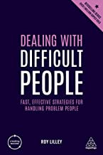 Dealing with Difficult People: Fast, Effective Strategies for Handling Problem People (Creating Success)