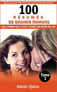 100 résumés de grands romans dont tout le monde parle (Tome1): Les livres qu'il faut avoir lus dans sa vie (French Edition)