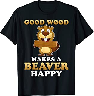 Good Wood Makes A Beaver Happy T-Shirt